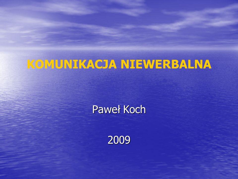KOMUNIKACJA NIEWERBALNA Paweł Koch 2009