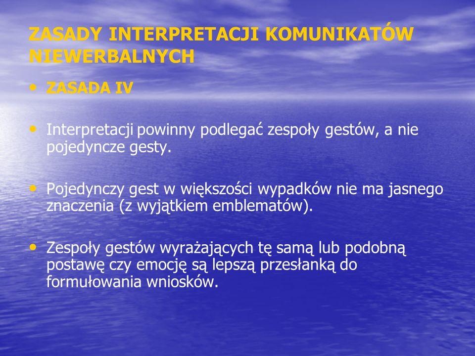 ZASADY INTERPRETACJI KOMUNIKATÓW NIEWERBALNYCH ZASADA IV Interpretacji powinny podlegać zespoły gestów, a nie pojedyncze gesty. Pojedynczy gest w więk