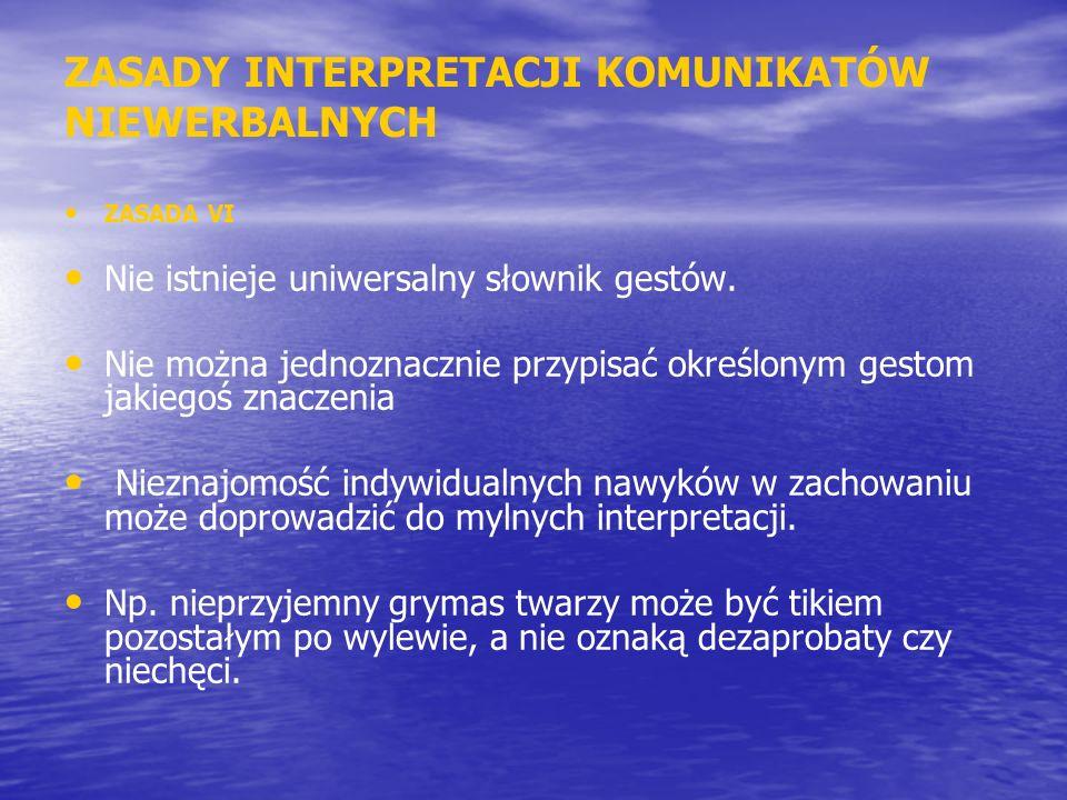 ZASADY INTERPRETACJI KOMUNIKATÓW NIEWERBALNYCH ZASADA VI Nie istnieje uniwersalny słownik gestów. Nie można jednoznacznie przypisać określonym gestom
