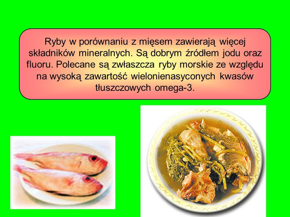 Ryby w porównaniu z mięsem zawierają więcej składników mineralnych. Są dobrym źródłem jodu oraz fluoru. Polecane są zwłaszcza ryby morskie ze względu