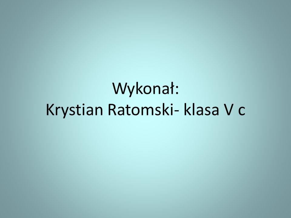 Wykonał: Krystian Ratomski- klasa V c