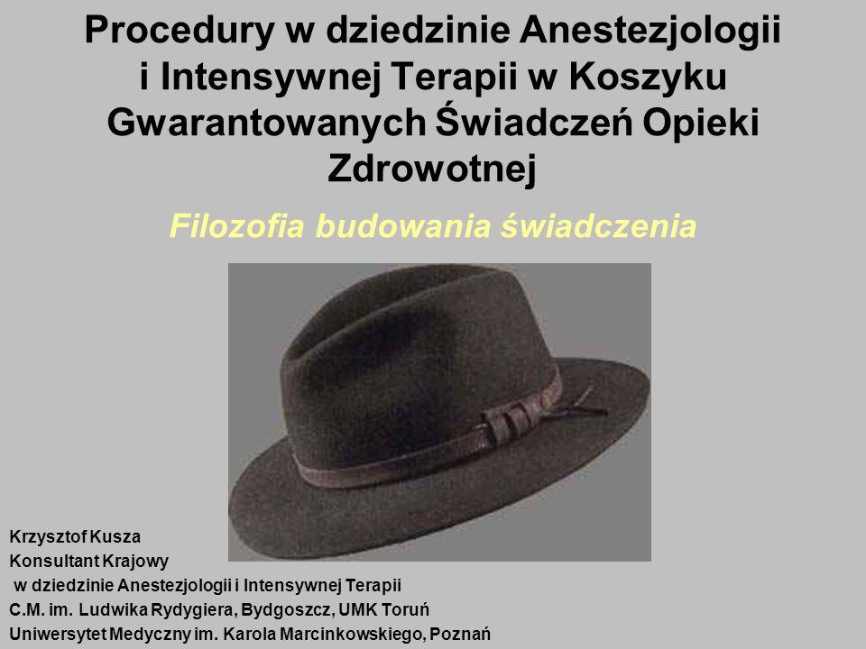Procedury w dziedzinie Anestezjologii i Intensywnej Terapii w Koszyku Gwarantowanych Świadczeń Opieki Zdrowotnej Filozofia budowania świadczenia Krzys