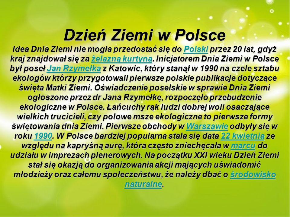 Dzień Ziemi w Polsce Idea Dnia Ziemi nie mogła przedostać się do P P P P P oooo llll ssss kkkk iiii przez 20 lat, gdyż kraj znajdował się za ż ż ż ż ż