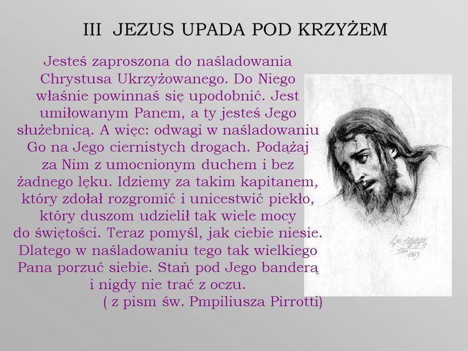 Jesteś zaproszona do naśladowania Chrystusa Ukrzyżowanego. Do Niego właśnie powinnaś się upodobnić. Jest umiłowanym Panem, a ty jesteś Jego służebnicą