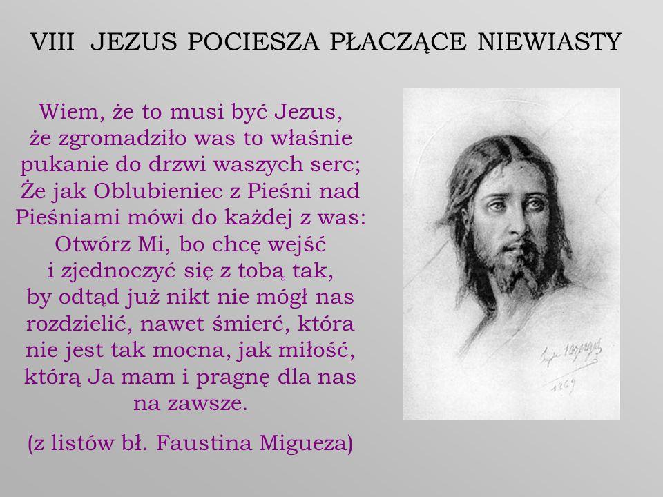 Wiem, że to musi być Jezus, że zgromadziło was to właśnie pukanie do drzwi waszych serc; Że jak Oblubieniec z Pieśni nad Pieśniami mówi do każdej z wa