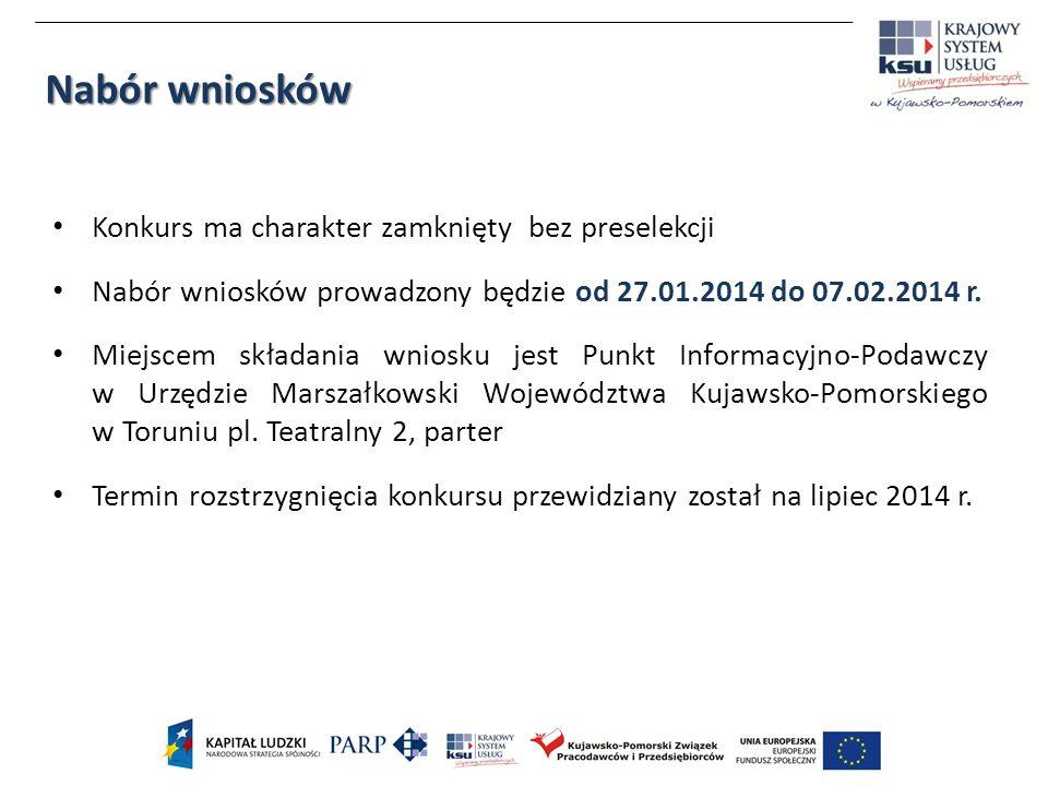Konkurs ma charakter zamknięty bez preselekcji Nabór wniosków prowadzony będzie od 27.01.2014 do 07.02.2014 r. Miejscem składania wniosku jest Punkt I