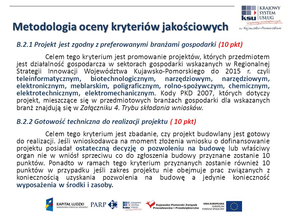 B.2.1 Projekt jest zgodny z preferowanymi branżami gospodarki (10 pkt) Celem tego kryterium jest promowanie projektów, których przedmiotem jest działalność gospodarcza w sektorach gospodarki wskazanych w Regionalnej Strategii Innowacji Województwa Kujawsko-Pomorskiego do 2015 r.