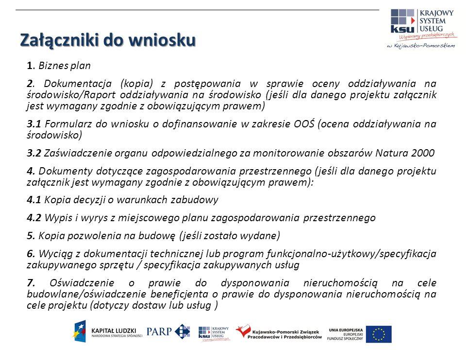 Załączniki do wniosku 1. Biznes plan 2. Dokumentacja (kopia) z postępowania w sprawie oceny oddziaływania na środowisko/Raport oddziaływania na środow
