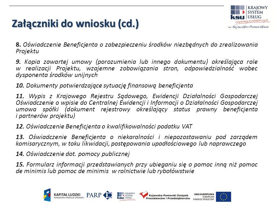 Załączniki do wniosku (cd.) 8. Oświadczenie Beneficjenta o zabezpieczeniu środków niezbędnych do zrealizowania Projektu 9. Kopia zawartej umowy (poroz