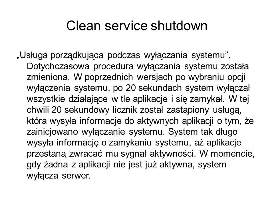 Clean service shutdown Usługa porządkująca podczas wyłączania systemu. Dotychczasowa procedura wyłączania systemu została zmieniona. W poprzednich wer