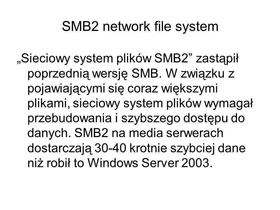 SMB2 network file system Sieciowy system plików SMB2 zastąpił poprzednią wersję SMB. W związku z pojawiającymi się coraz większymi plikami, sieciowy s
