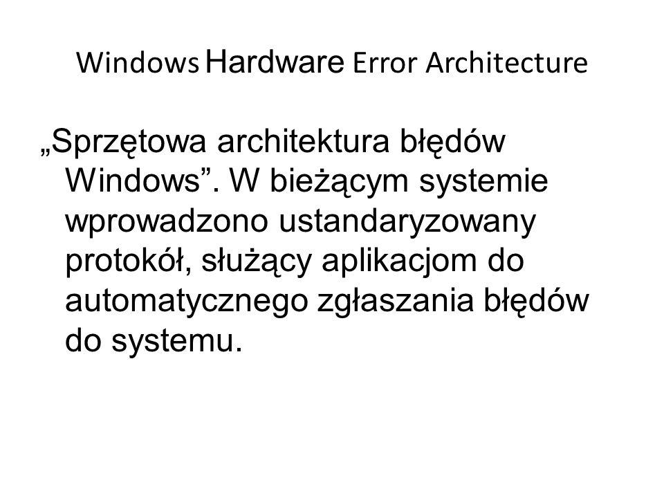 Windows Hardware Error Architecture Sprzętowa architektura błędów Windows. W bieżącym systemie wprowadzono ustandaryzowany protokół, służący aplikacjo