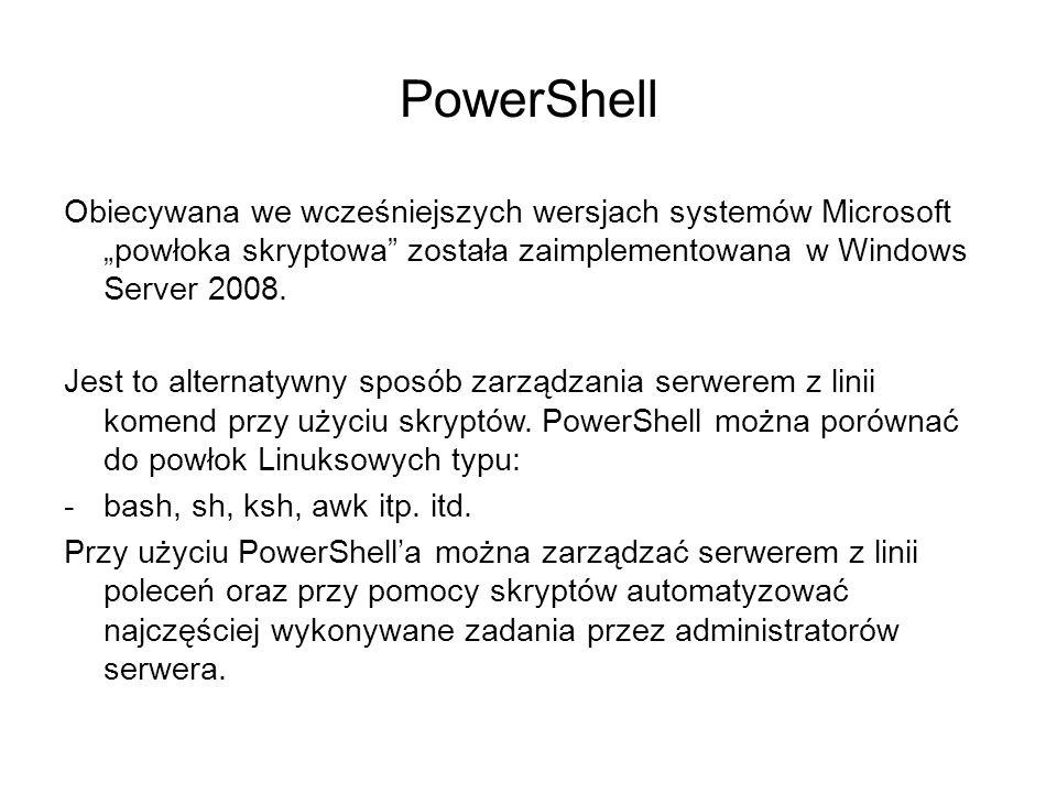 PowerShell Obiecywana we wcześniejszych wersjach systemów Microsoft powłoka skryptowa została zaimplementowana w Windows Server 2008. Jest to alternat