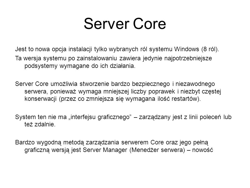 Server Core Jest to nowa opcja instalacji tylko wybranych ról systemu Windows (8 ról). Ta wersja systemu po zainstalowaniu zawiera jedynie najpotrzebn