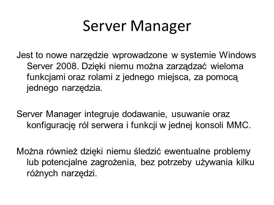 Server Manager Jest to nowe narzędzie wprowadzone w systemie Windows Server 2008. Dzięki niemu można zarządzać wieloma funkcjami oraz rolami z jednego