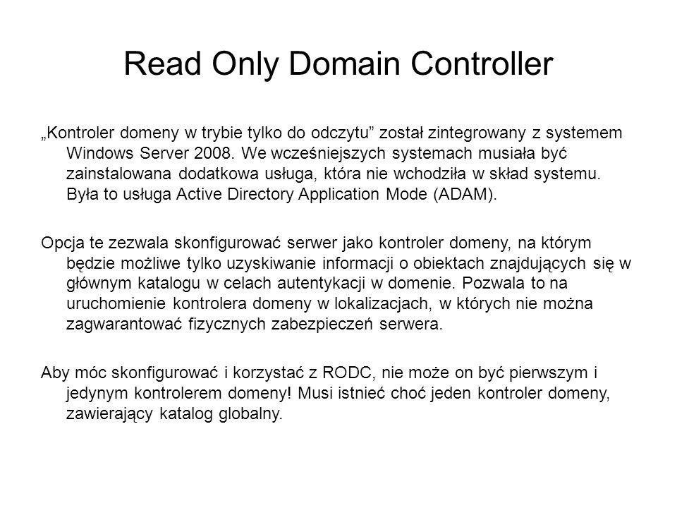Read Only Domain Controller Kontroler domeny w trybie tylko do odczytu został zintegrowany z systemem Windows Server 2008. We wcześniejszych systemach