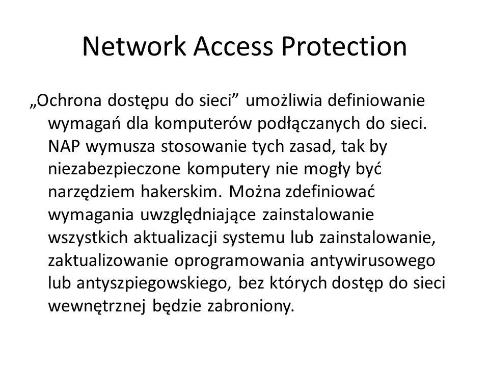 Network Access Protection Ochrona dostępu do sieci umożliwia definiowanie wymagań dla komputerów podłączanych do sieci. NAP wymusza stosowanie tych za