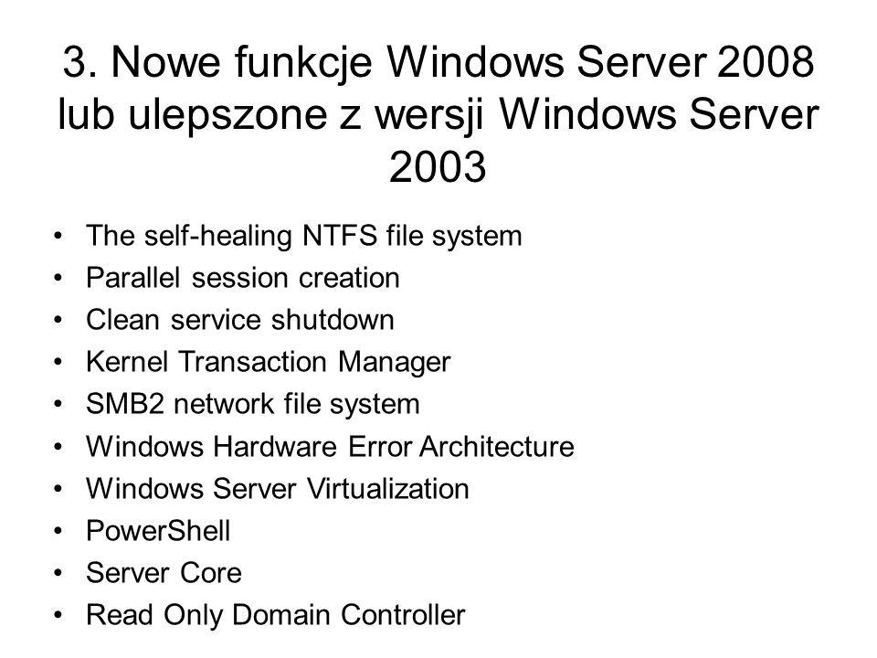 3. Nowe funkcje Windows Server 2008 lub ulepszone z wersji Windows Server 2003 The self-healing NTFS file system Parallel session creation Clean servi