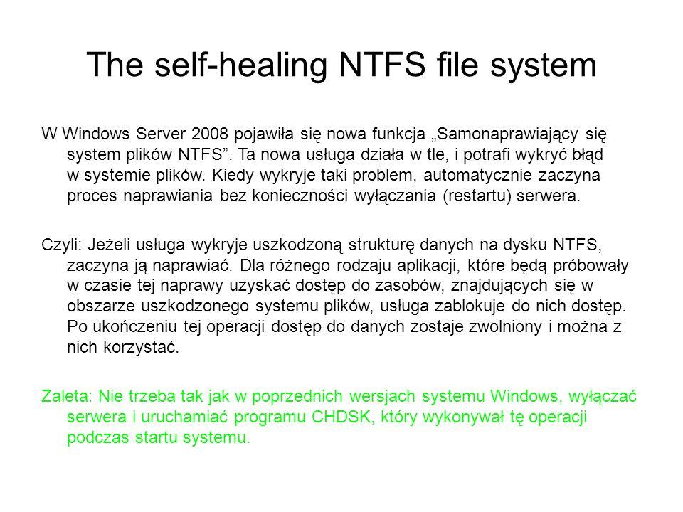 The self-healing NTFS file system W Windows Server 2008 pojawiła się nowa funkcja Samonaprawiający się system plików NTFS. Ta nowa usługa działa w tle
