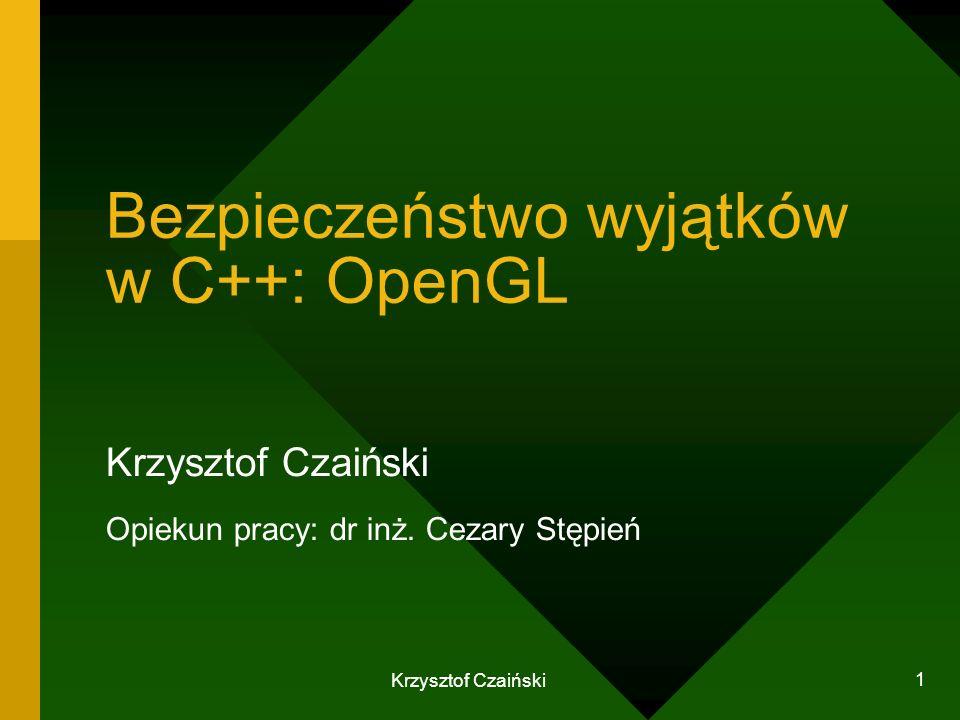 Krzysztof Czaiński 1 Bezpieczeństwo wyjątków w C++: OpenGL Krzysztof Czaiński Opiekun pracy: dr inż. Cezary Stępień