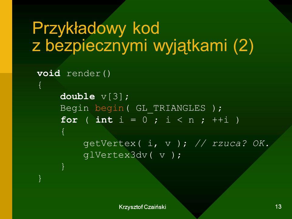 Krzysztof Czaiński 13 Przykładowy kod z bezpiecznymi wyjątkami (2) void render() { double v[3]; Begin begin( GL_TRIANGLES ); for ( int i = 0 ; i < n ;