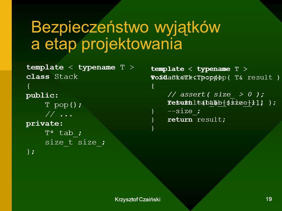 Krzysztof Czaiński 19 Bezpieczeństwo wyjątków a etap projektowania template class Stack { public: T pop(); //... private: T* tab_; size_t size_; }; te