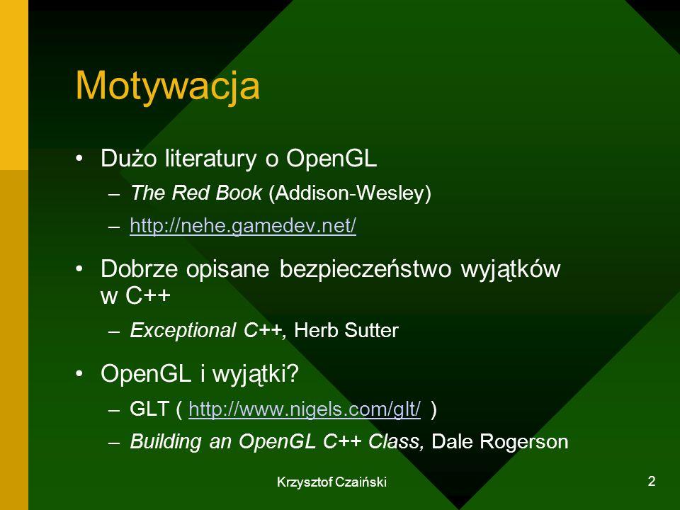 Krzysztof Czaiński 2 Motywacja Dużo literatury o OpenGL –The Red Book (Addison-Wesley) –http://nehe.gamedev.net/http://nehe.gamedev.net/ Dobrze opisan