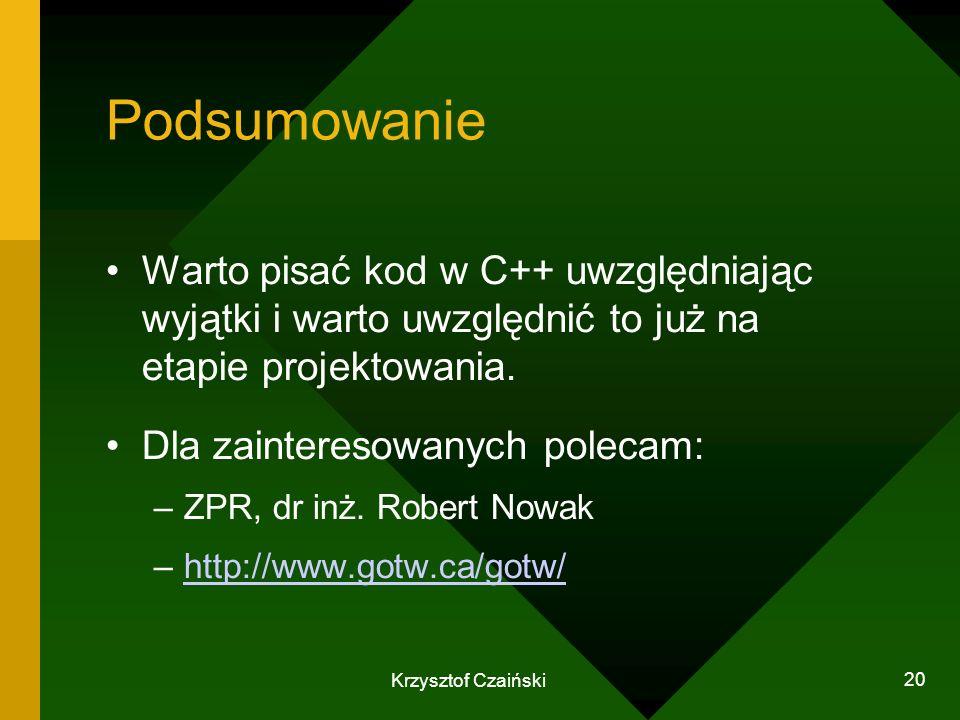 Krzysztof Czaiński 20 Podsumowanie Warto pisać kod w C++ uwzględniając wyjątki i warto uwzględnić to już na etapie projektowania. Dla zainteresowanych