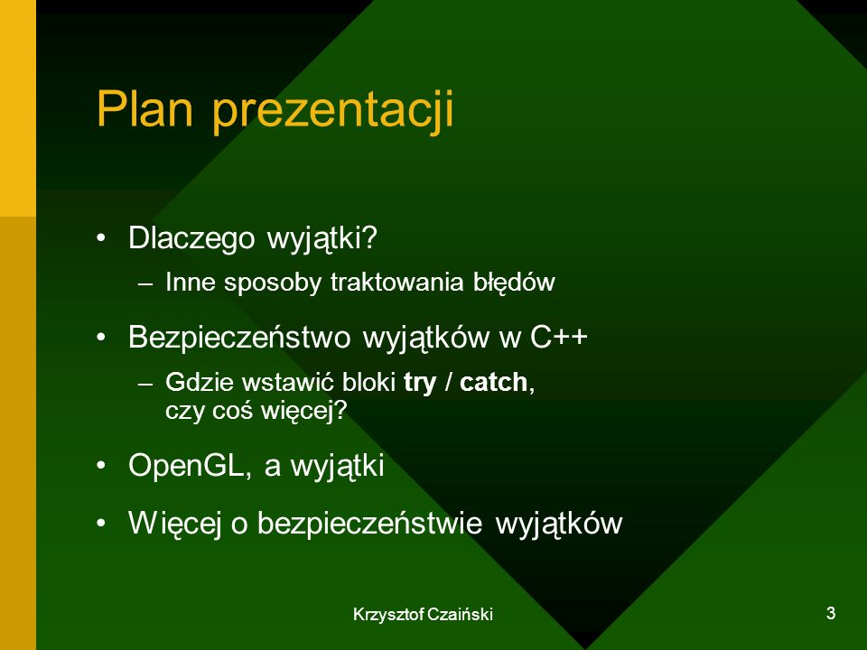 Krzysztof Czaiński 3 Plan prezentacji Dlaczego wyjątki? –Inne sposoby traktowania błędów Bezpieczeństwo wyjątków w C++ –Gdzie wstawić bloki try / catc
