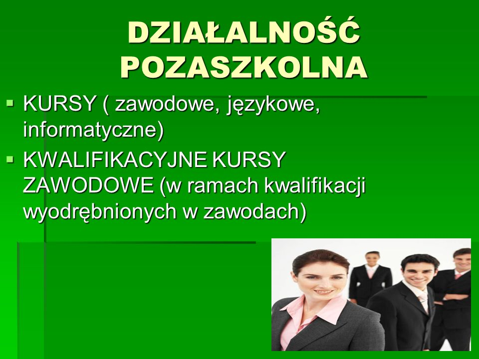 DZIAŁALNOŚĆ POZASZKOLNA KURSY ( zawodowe, językowe, informatyczne) KURSY ( zawodowe, językowe, informatyczne) KWALIFIKACYJNE KURSY ZAWODOWE (w ramach