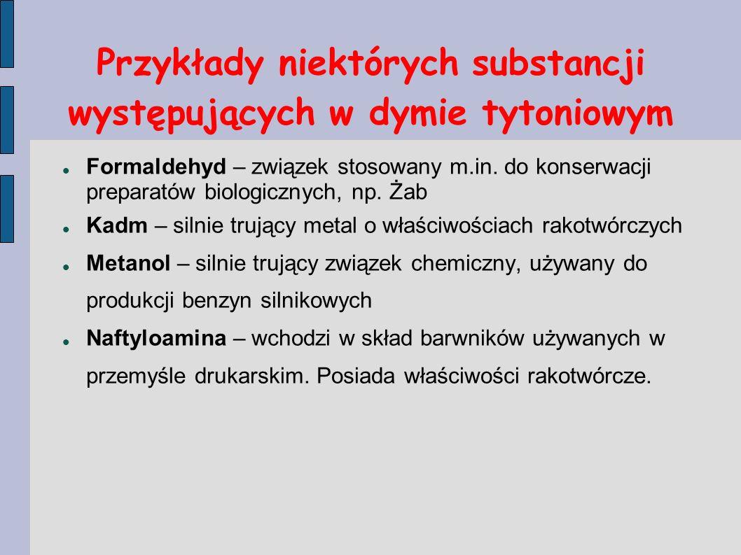 Przykłady niektórych substancji występujących w dymie tytoniowym Formaldehyd – związek stosowany m.in. do konserwacji preparatów biologicznych, np. Ża