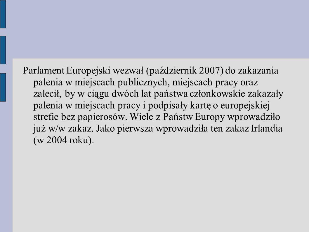 Parlament Europejski wezwał (październik 2007) do zakazania palenia w miejscach publicznych, miejscach pracy oraz zalecił, by w ciągu dwóch lat państw