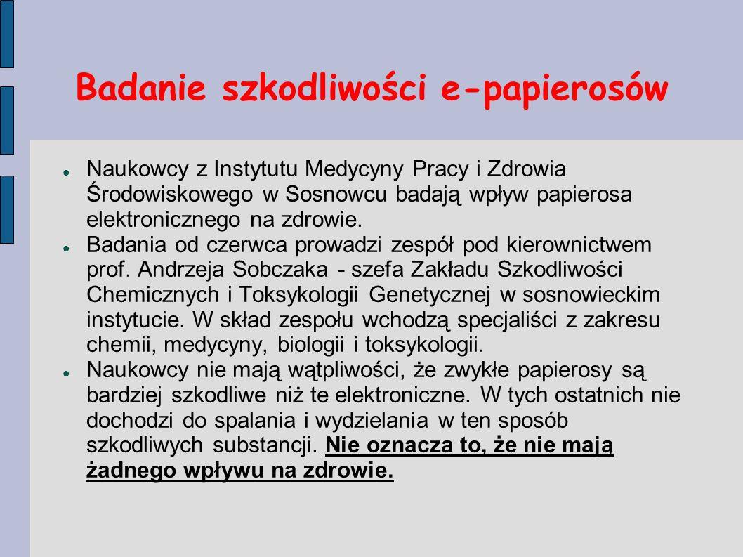 Badanie szkodliwości e-papierosów Naukowcy z Instytutu Medycyny Pracy i Zdrowia Środowiskowego w Sosnowcu badają wpływ papierosa elektronicznego na zd