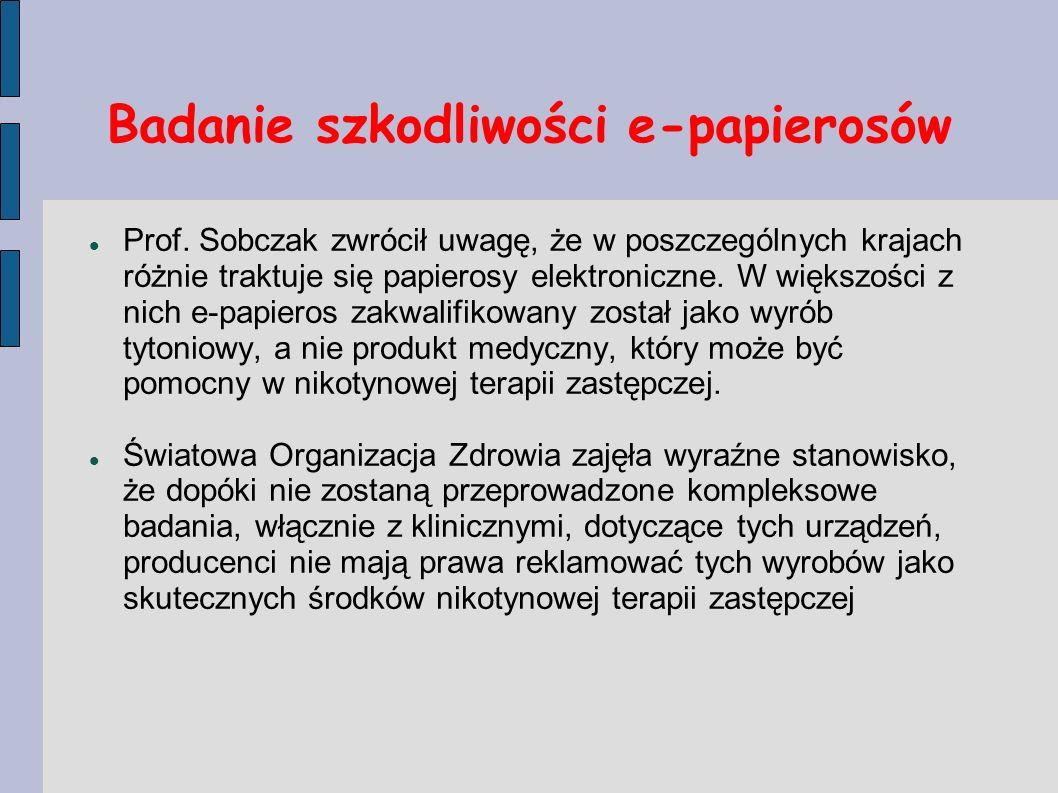 Badanie szkodliwości e-papierosów Prof. Sobczak zwrócił uwagę, że w poszczególnych krajach różnie traktuje się papierosy elektroniczne. W większości z