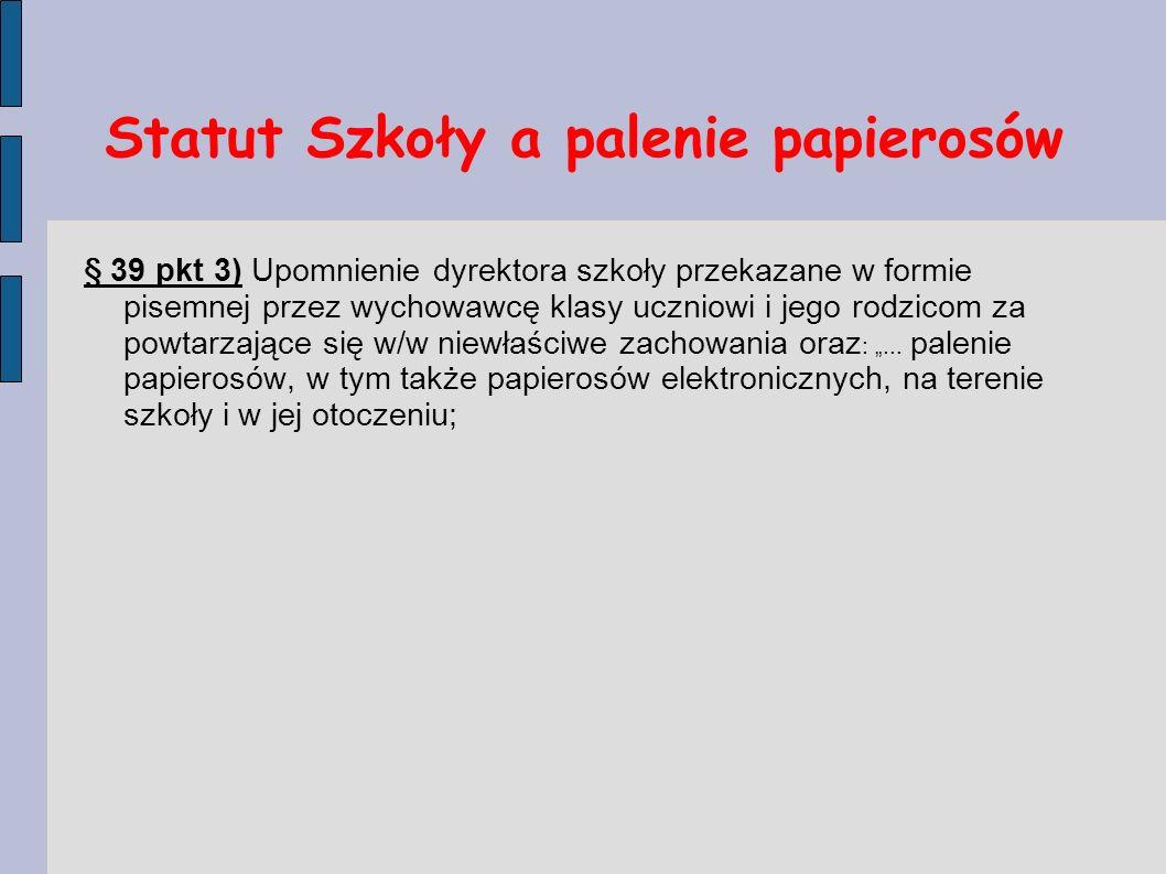 Statut Szkoły a palenie papierosów § 39 pkt 3) Upomnienie dyrektora szkoły przekazane w formie pisemnej przez wychowawcę klasy uczniowi i jego rodzico