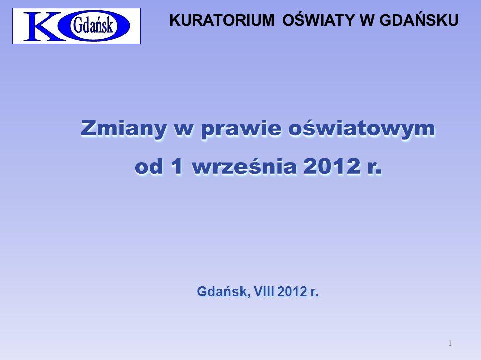 Zmiany w prawie oświatowym od 1 września 2012 r. Gdańsk, VIII 2012 r. Zmiany w prawie oświatowym od 1 września 2012 r. Gdańsk, VIII 2012 r. KURATORIUM