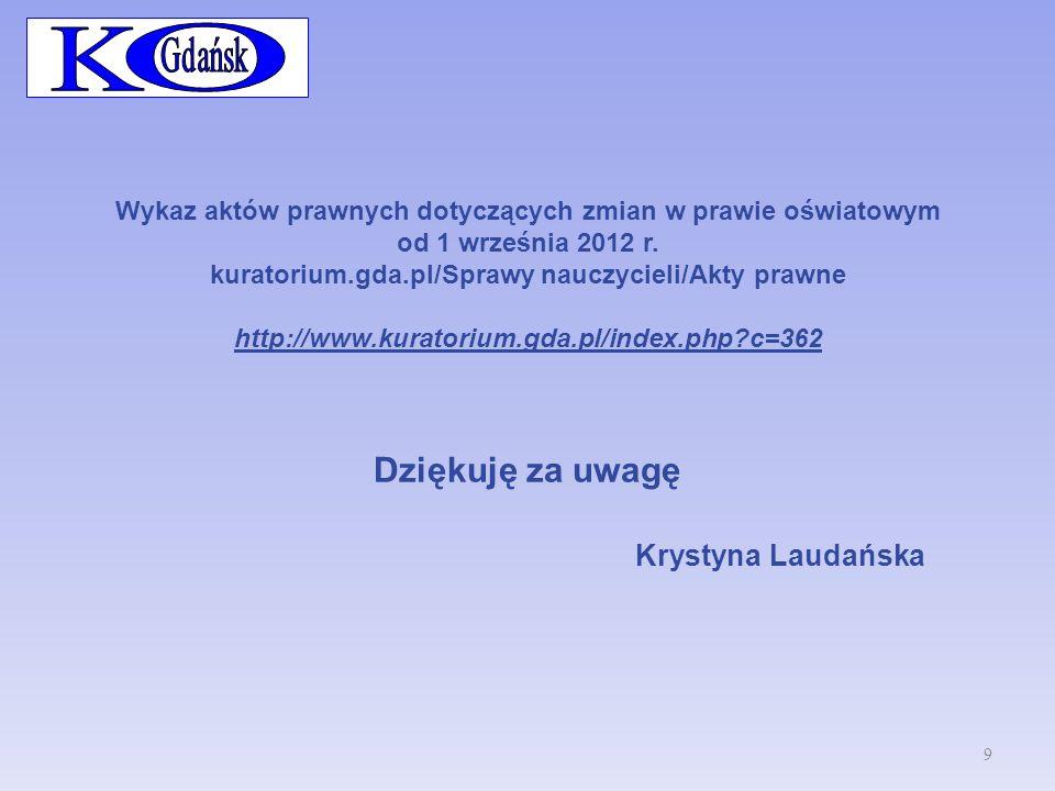 Wykaz aktów prawnych dotyczących zmian w prawie oświatowym od 1 września 2012 r. kuratorium.gda.pl/Sprawy nauczycieli/Akty prawne http://www.kuratoriu
