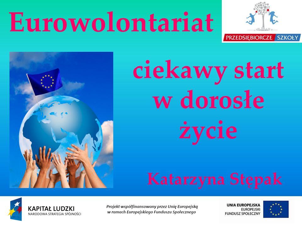 ciekawy start w dorosłe życie Eurowolontariat Katarzyna Stępak
