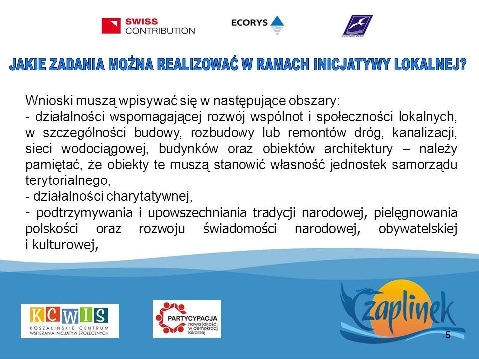 5 Wnioski muszą wpisywać się w następujące obszary: - działalności wspomagającej rozwój wspólnot i społeczności lokalnych, w szczególności budowy, rozbudowy lub remontów dróg, kanalizacji, sieci wodociągowej, budynków oraz obiektów architektury – należy pamiętać, że obiekty te muszą stanowić własność jednostek samorządu terytorialnego, - - działalności charytatywnej, - podtrzymywania i upowszechniania tradycji narodowej, pielęgnowania polskości oraz rozwoju świadomości narodowej, obywatelskiej i kulturowej,