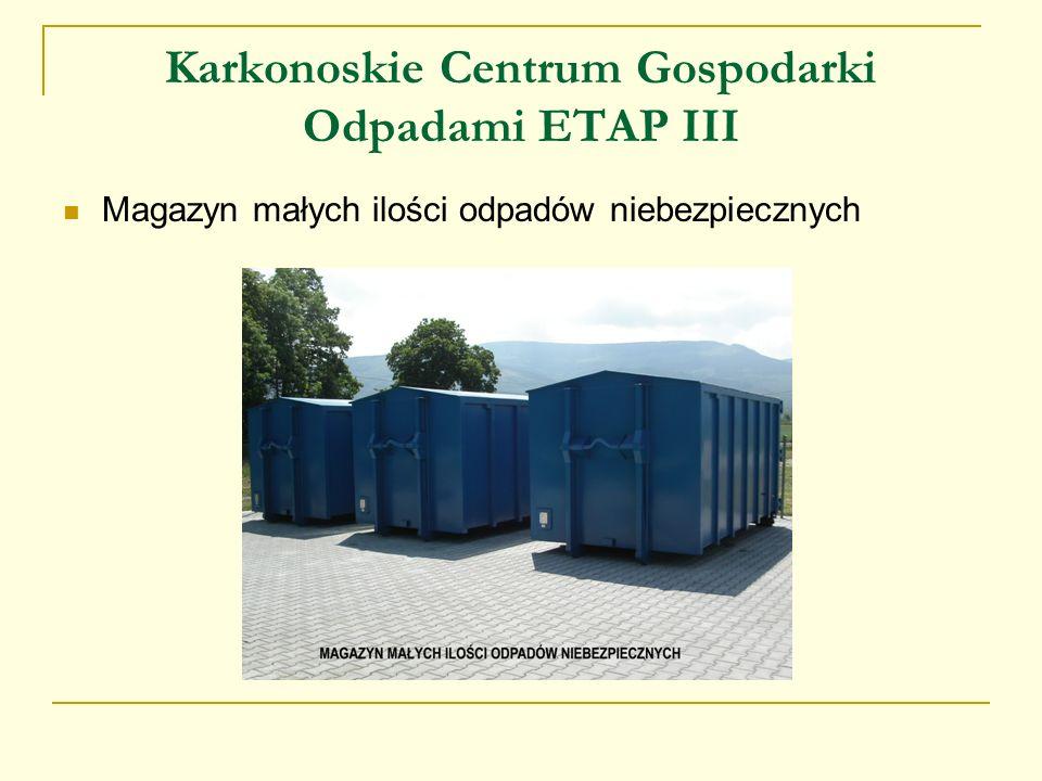 Karkonoskie Centrum Gospodarki Odpadami ETAP III Magazyn małych ilości odpadów niebezpiecznych