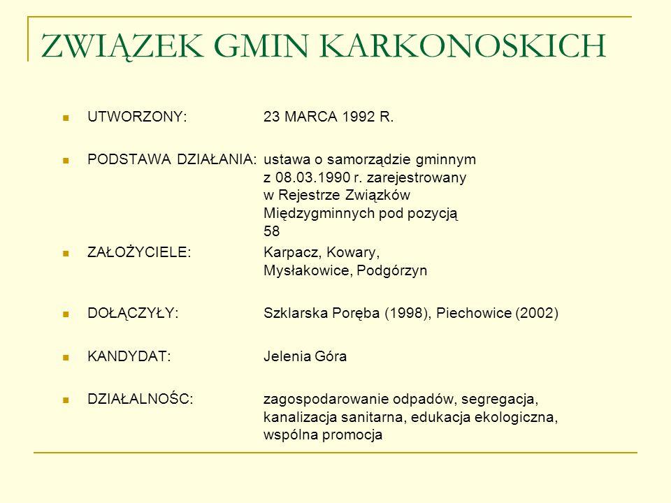 ZWIĄZEK GMIN KARKONOSKICH UTWORZONY:23 MARCA 1992 R. PODSTAWA DZIAŁANIA:ustawa o samorządzie gminnym z 08.03.1990 r. zarejestrowany w Rejestrze Związk