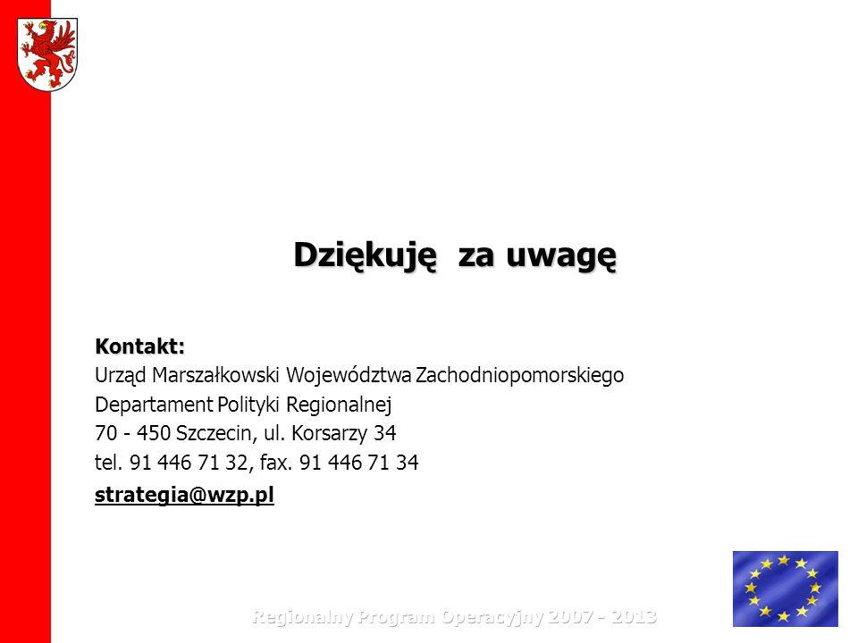 Dziękuję za uwagę Kontakt: Urząd Marszałkowski Województwa Zachodniopomorskiego Departament Polityki Regionalnej 70 - 450 Szczecin, ul. Korsarzy 34 te