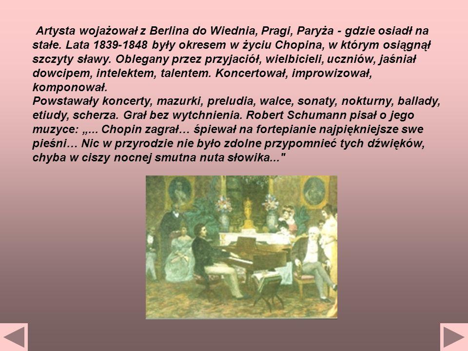 Artysta wojażował z Berlina do Wiednia, Pragi, Paryża - gdzie osiadł na stałe. Lata 1839-1848 były okresem w życiu Chopina, w którym osiągnął szczyty