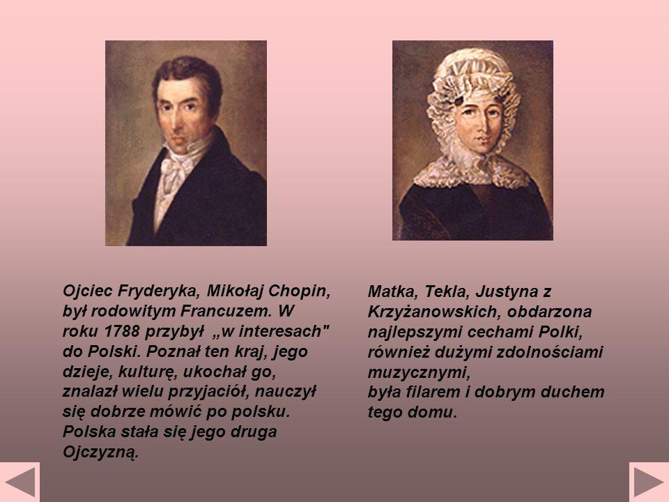 Ojciec Fryderyka, Mikołaj Chopin, był rodowitym Francuzem. W roku 1788 przybył w interesach