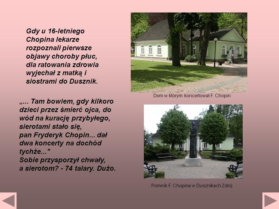 Gdy u 16-letniego Chopina lekarze rozpoznali pierwsze objawy choroby płuc, dla ratowania zdrowia wyjechał z matką i siostrami do Dusznik.... Tam bowie