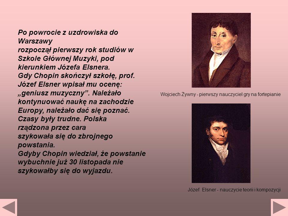 Po powrocie z uzdrowiska do Warszawy rozpoczął pierwszy rok studiów w Szkole Głównej Muzyki, pod kierunkiem Józefa Elsnera. Gdy Chopin skończył szkołę