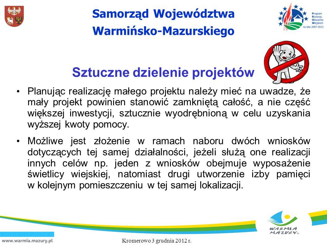 Samorząd Województwa Warmińsko-Mazurskiego Sztuczne dzielenie projektów Planując realizację małego projektu należy mieć na uwadze, że mały projekt pow