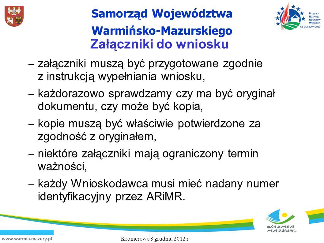 Samorząd Województwa Warmińsko-Mazurskiego Załączniki do wniosku – załączniki muszą być przygotowane zgodnie z instrukcją wypełniania wniosku, – każdo