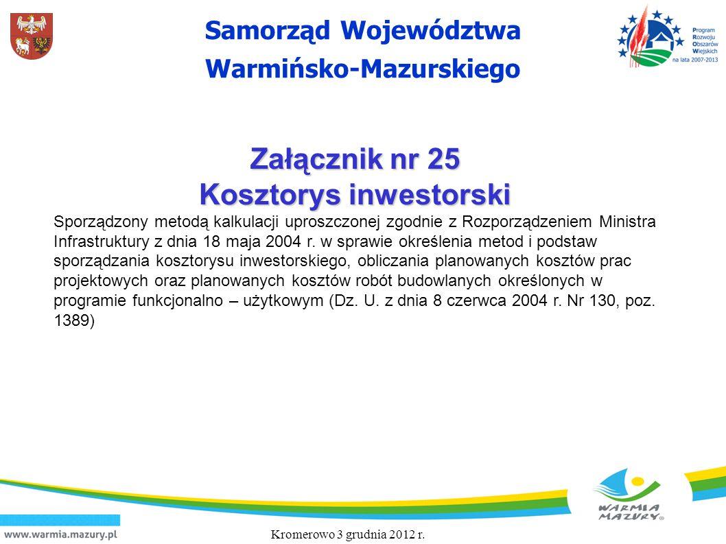 Samorząd Województwa Warmińsko-Mazurskiego Załącznik nr 25 Kosztorys inwestorski Sporządzony metodą kalkulacji uproszczonej zgodnie z Rozporządzeniem