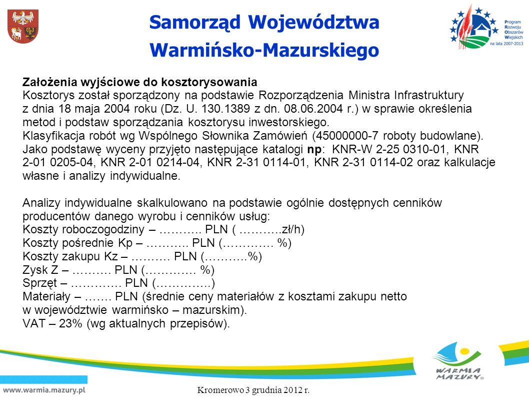 Samorząd Województwa Warmińsko-Mazurskiego Założenia wyjściowe do kosztorysowania Kosztorys został sporządzony na podstawie Rozporządzenia Ministra In